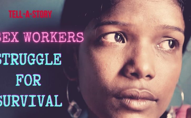 Tell-A-Story (Sex Workers' Covid Struggle For Survival)