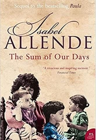 A family memoir THE SUM OF OUR DAYS by ISABEL ALLENDE