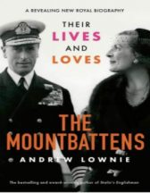 THE MOUNTBATTENS – THEIR LIVES AND LOVES by ANDREW LOWNIE